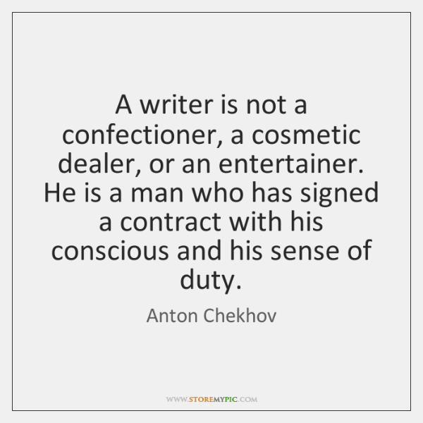 A writer is not a confectioner, a cosmetic dealer, or an entertainer. ...