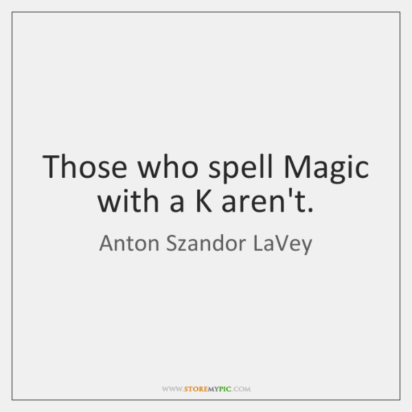 Those who spell Magic with a K aren't.