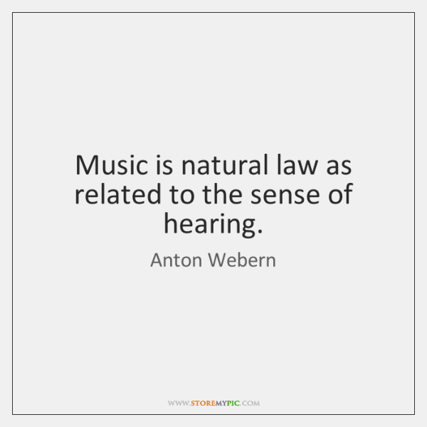 Music is natural law as related to the sense of hearing.