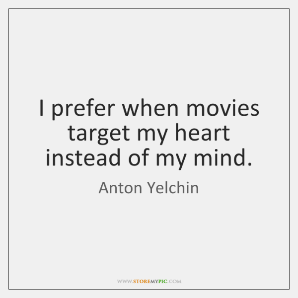 I prefer when movies target my heart instead of my mind.