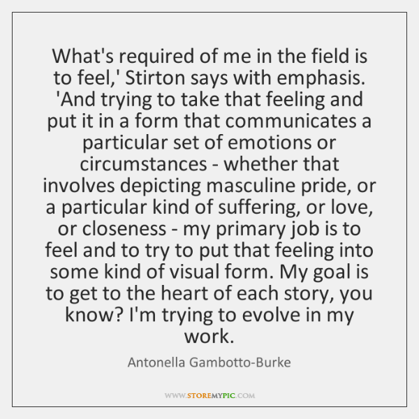What's required of me in the field is to feel,' Stirton ...