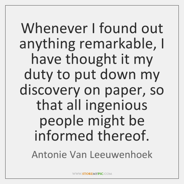 Whenever I found out anything remarkable, I have thought it my duty ...