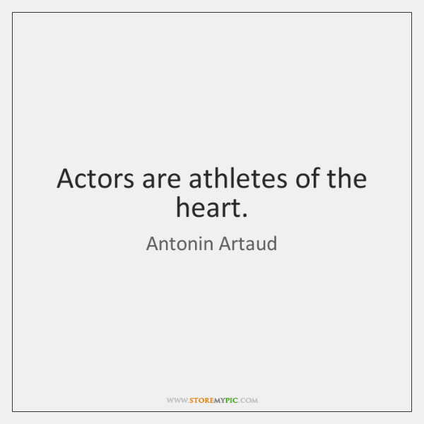 Actors are athletes of the heart.