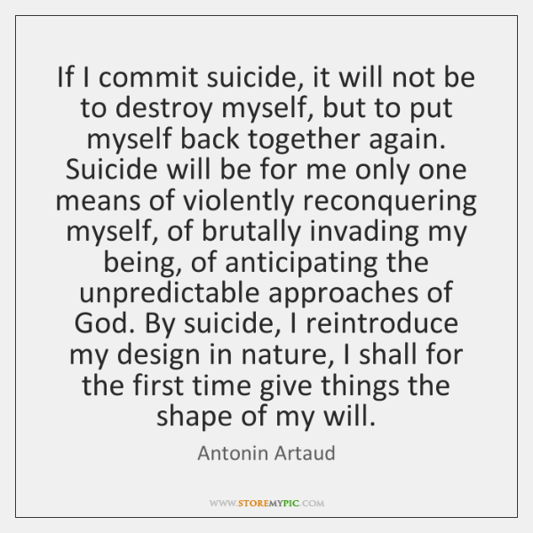 If I commit suicide, it will not be to destroy myself, but ...