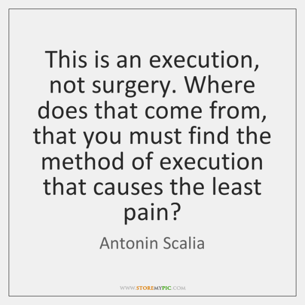 This is an execution, not surgery. Where does that come from, that ...