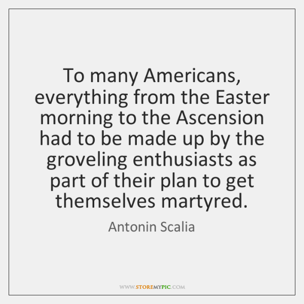 To many Americans, everything from the Easter morning to the Ascension had ...