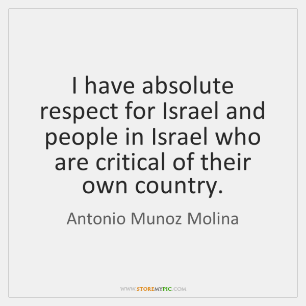 I have absolute respect for Israel and people in Israel who are ...