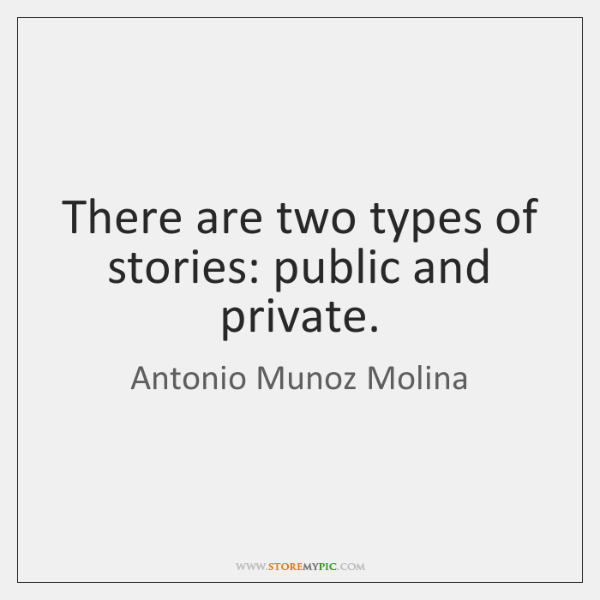 There are two types of stories: public and private.