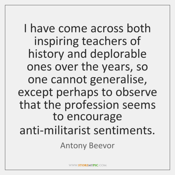 I have come across both inspiring teachers of history and deplorable ones ...