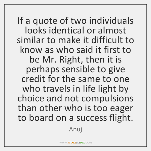 If a quote of two individuals looks identical or almost similar to ...