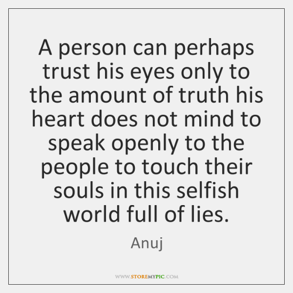 A person can perhaps trust his eyes only to the amount of ...