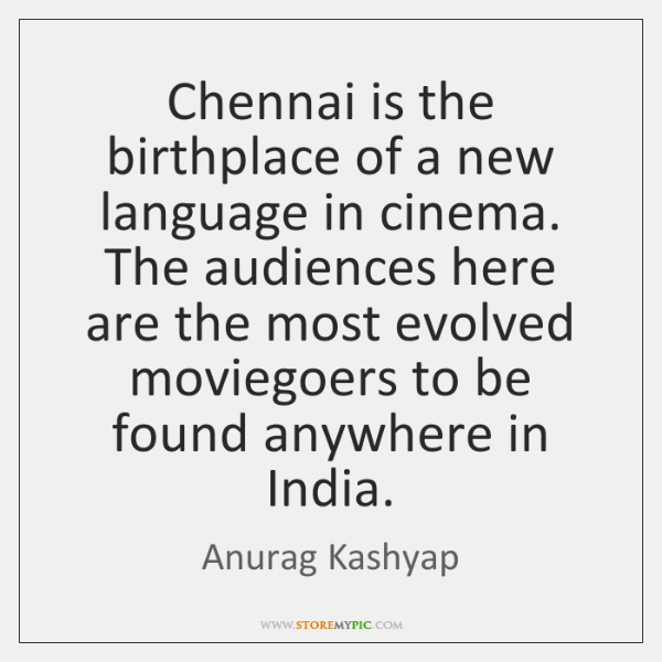 Chennai is the birthplace of a new language in cinema. The audiences ...