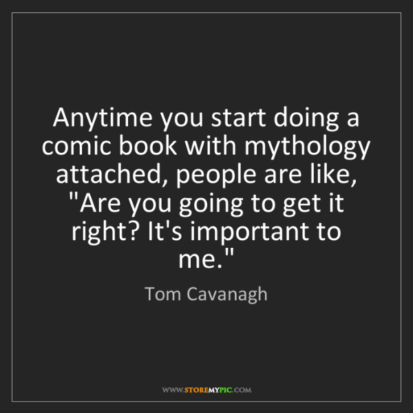 Tom Cavanagh: Anytime you start doing a comic book with mythology attached,...