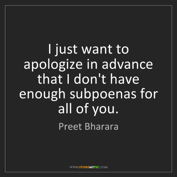 Preet Bharara: I just want to apologize in advance that I don't have...