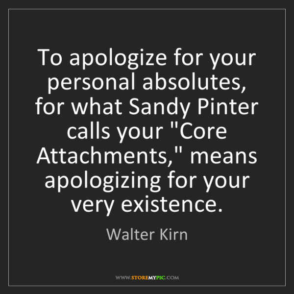 Walter Kirn: To apologize for your personal absolutes, for what Sandy...
