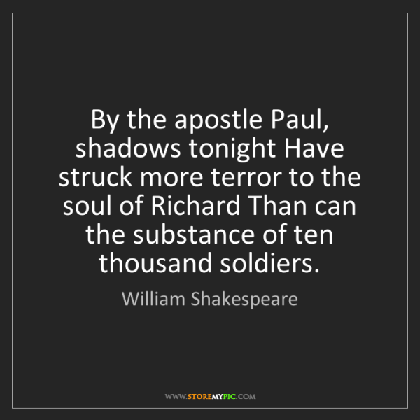 William Shakespeare: By the apostle Paul, shadows tonight Have struck more...