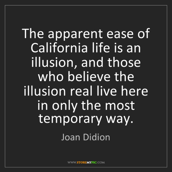 Joan Didion: The apparent ease of California life is an illusion,...