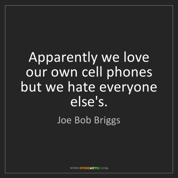Joe Bob Briggs: Apparently we love our own cell phones but we hate everyone...