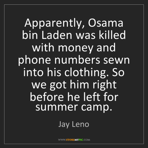 Jay Leno: Apparently, Osama bin Laden was killed with money and...