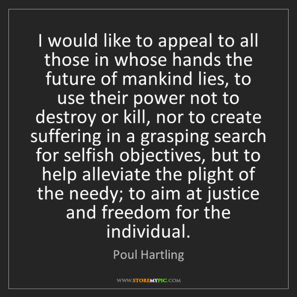 Poul Hartling: I would like to appeal to all those in whose hands the...