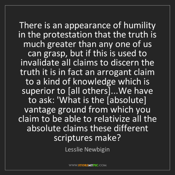 Lesslie Newbigin: There is an appearance of humility in the protestation...
