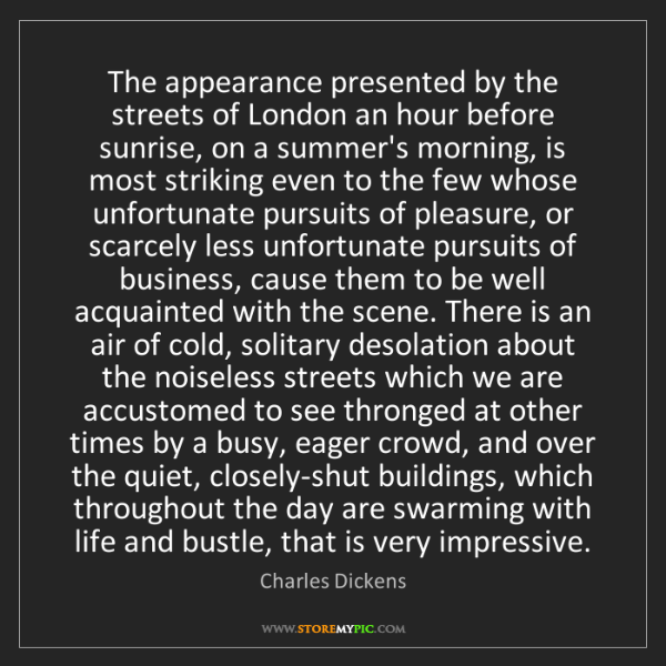 Charles Dickens: The appearance presented by the streets of London an...