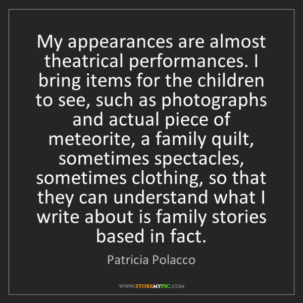 Patricia Polacco: My appearances are almost theatrical performances. I...