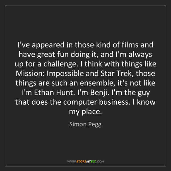 Simon Pegg: I've appeared in those kind of films and have great fun...