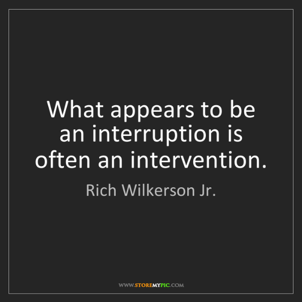 Rich Wilkerson Jr.: What appears to be an interruption is often an intervention.