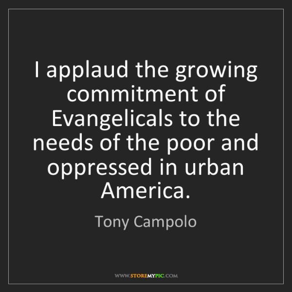 Tony Campolo: I applaud the growing commitment of Evangelicals to the...