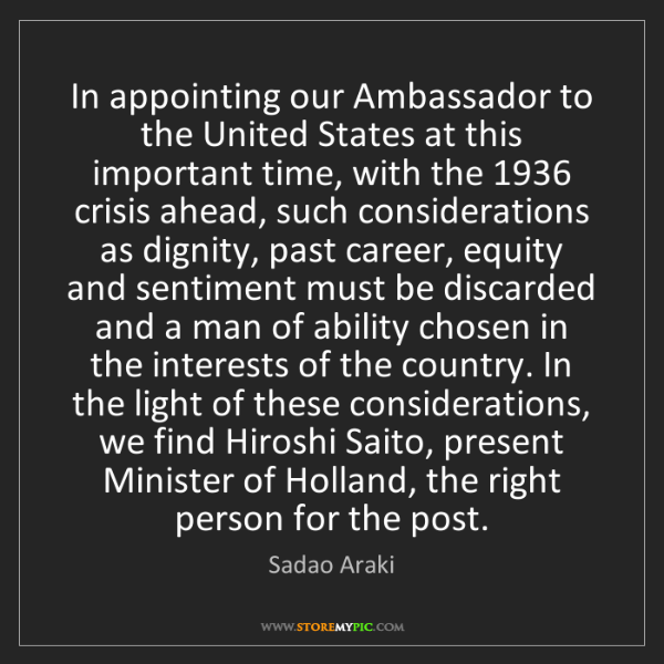 Sadao Araki: In appointing our Ambassador to the United States at...