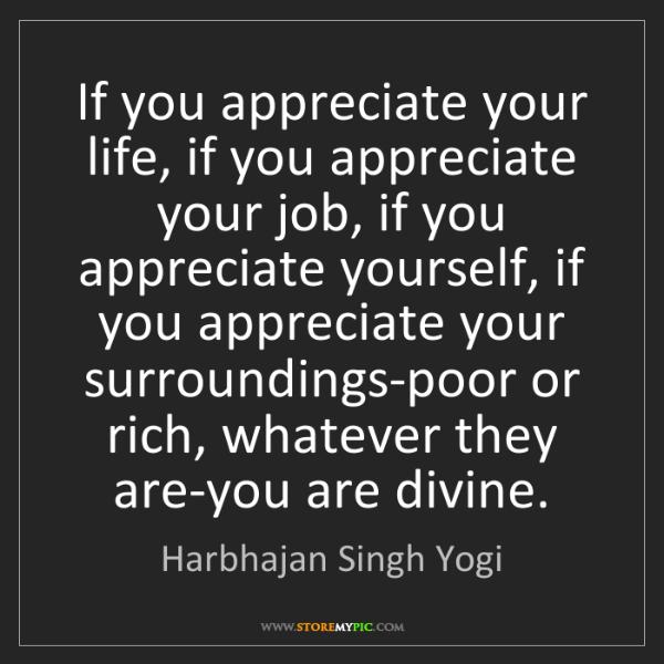 Harbhajan Singh Yogi: If you appreciate your life, if you appreciate your job,...