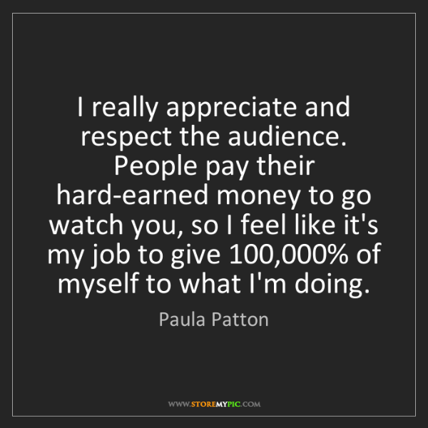 Paula Patton: I really appreciate and respect the audience. People...