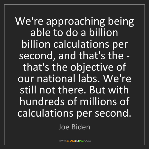 Joe Biden: We're approaching being able to do a billion billion...