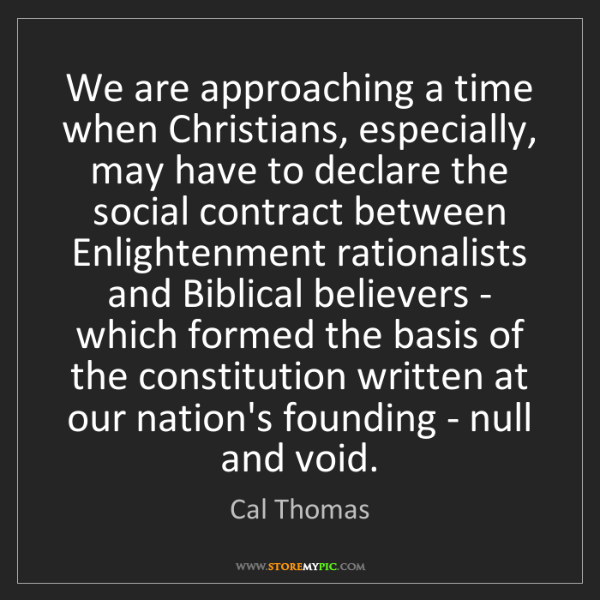 Cal Thomas: We are approaching a time when Christians, especially,...