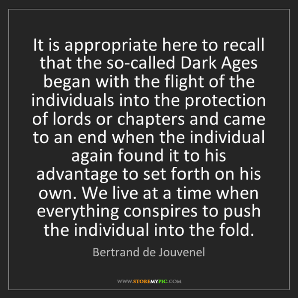 Bertrand de Jouvenel: It is appropriate here to recall that the so-called Dark...