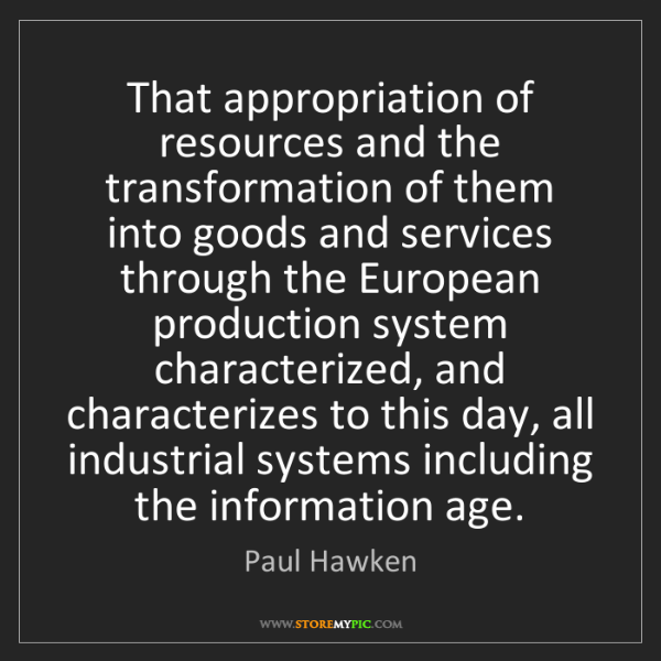 Paul Hawken: That appropriation of resources and the transformation...