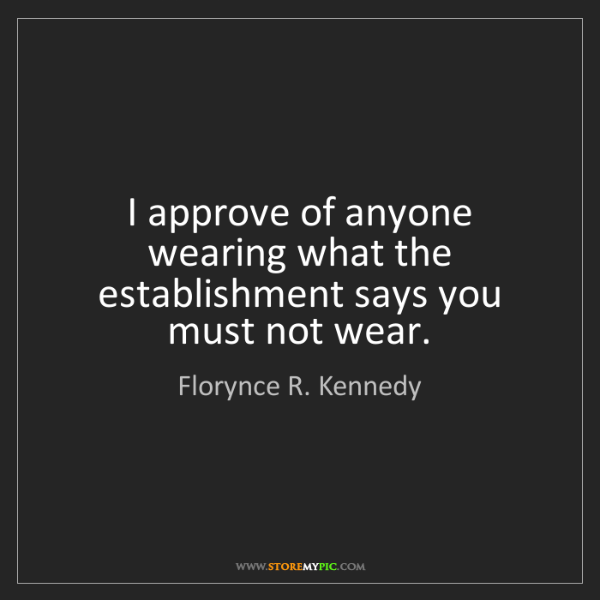 Florynce R. Kennedy: I approve of anyone wearing what the establishment says...