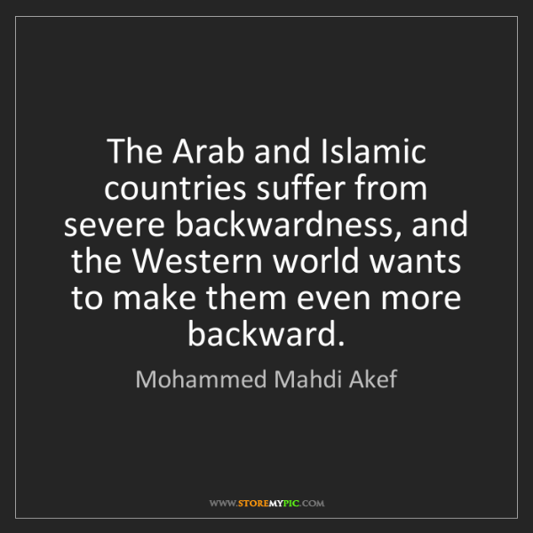 Mohammed Mahdi Akef: The Arab and Islamic countries suffer from severe backwardness,...