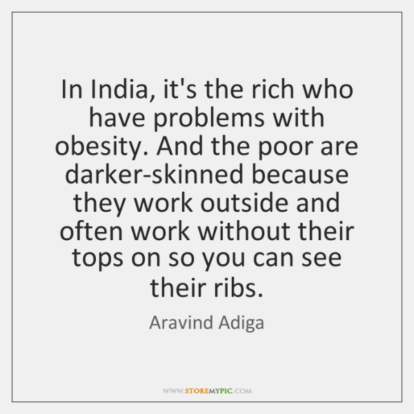In India, it's the rich who have problems with obesity. And the ...