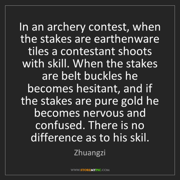 Zhuangzi: In an archery contest, when the stakes are earthenware...
