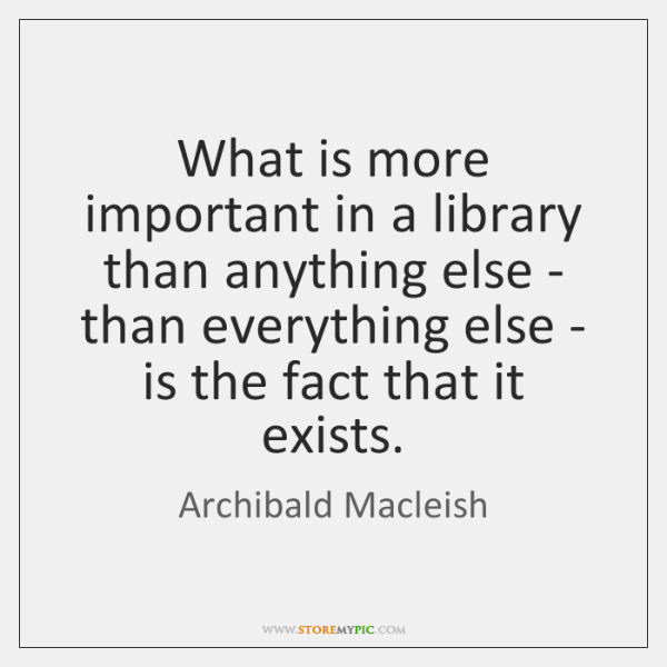 What is more important in a library than anything else - than ...
