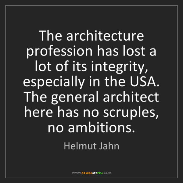 Helmut Jahn: The architecture profession has lost a lot of its integrity,...