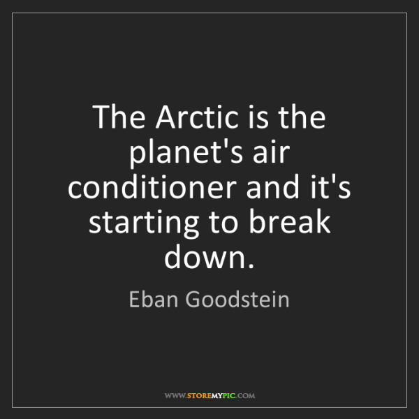 Eban Goodstein: The Arctic is the planet's air conditioner and it's starting...