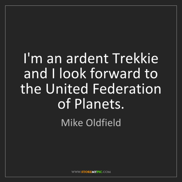 Mike Oldfield: I'm an ardent Trekkie and I look forward to the United...