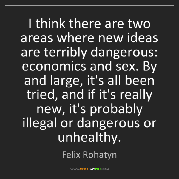 Felix Rohatyn: I think there are two areas where new ideas are terribly...