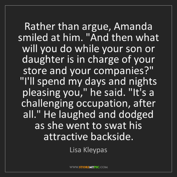 "Lisa Kleypas: Rather than argue, Amanda smiled at him. ""And then what..."