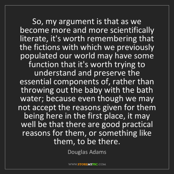Douglas Adams: So, my argument is that as we become more and more scientifically...