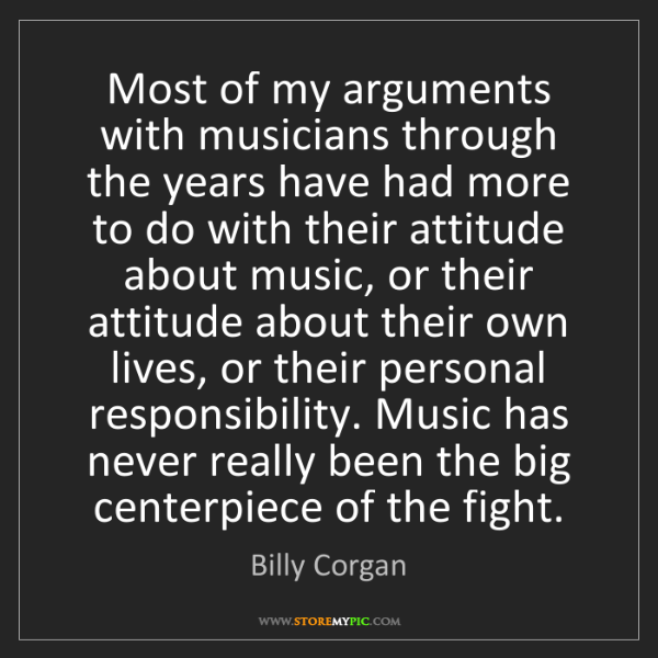 Billy Corgan: Most of my arguments with musicians through the years...