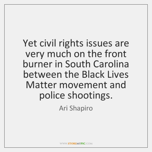 Yet civil rights issues are very much on the front burner in ...